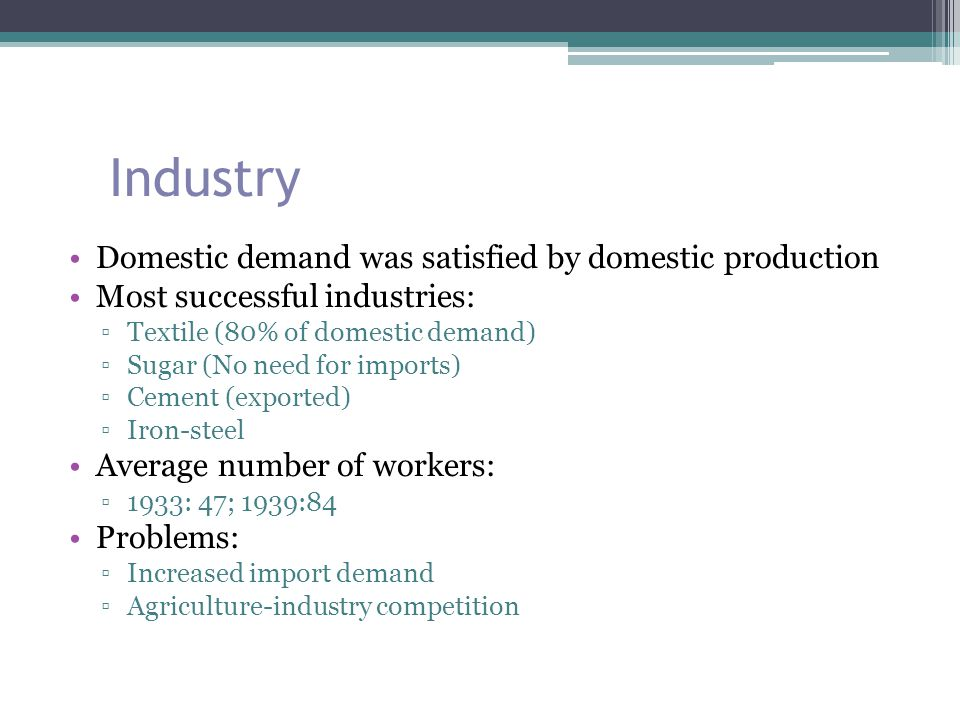 Industry Domestic demand was satisfied by domestic production