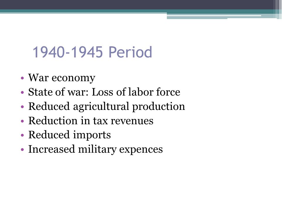 1940-1945 Period War economy State of war: Loss of labor force