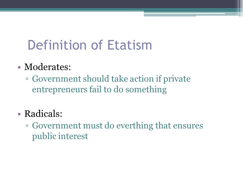 Definition of Etatism Moderates: Radicals: