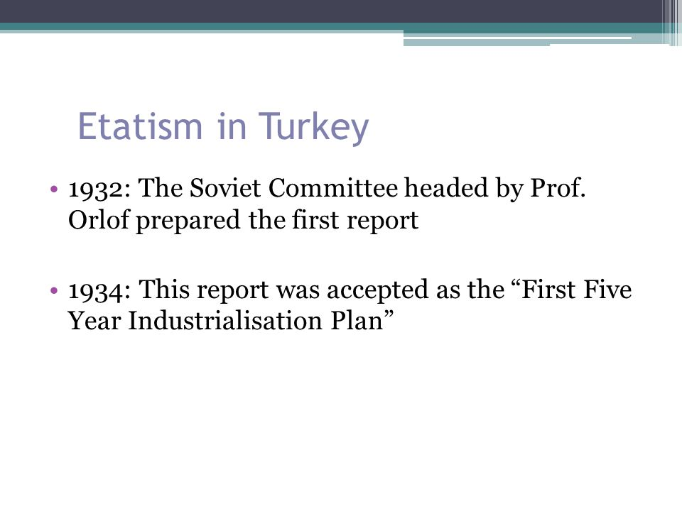 Etatism in Turkey 1932: The Soviet Committee headed by Prof. Orlof prepared the first report.