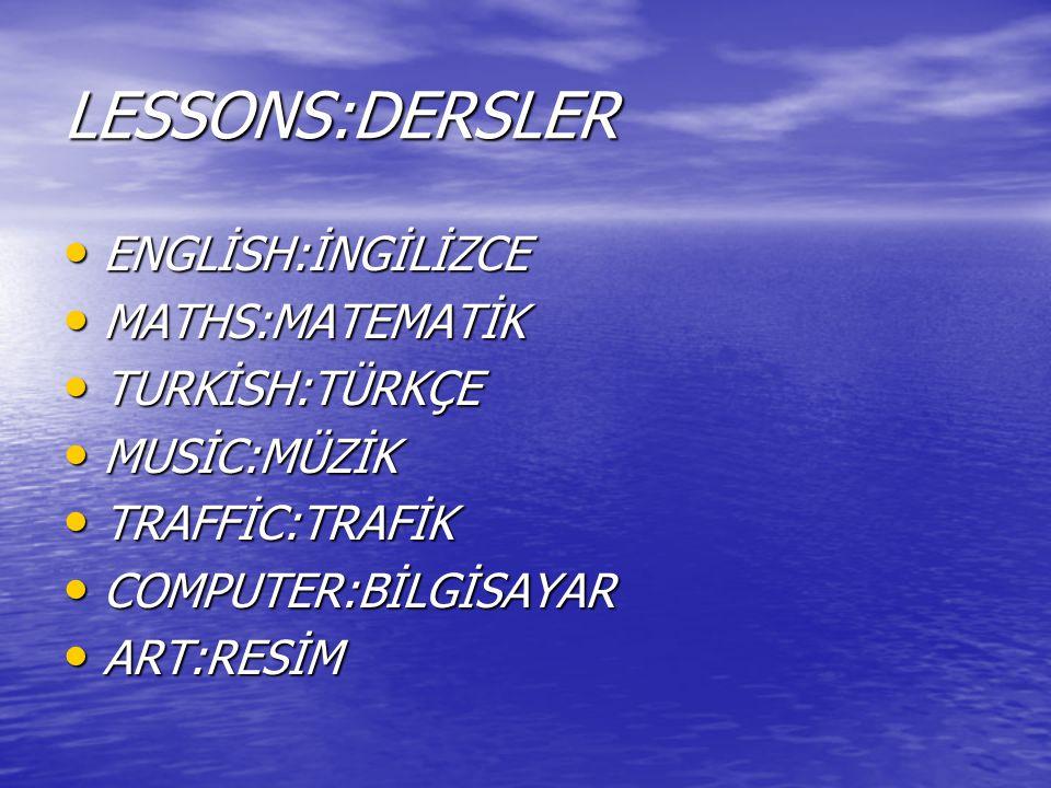 LESSONS:DERSLER ENGLİSH:İNGİLİZCE MATHS:MATEMATİK TURKİSH:TÜRKÇE
