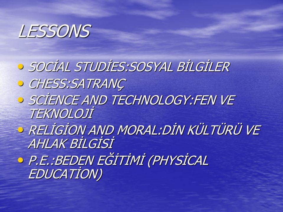 LESSONS SOCİAL STUDİES:SOSYAL BİLGİLER CHESS:SATRANÇ