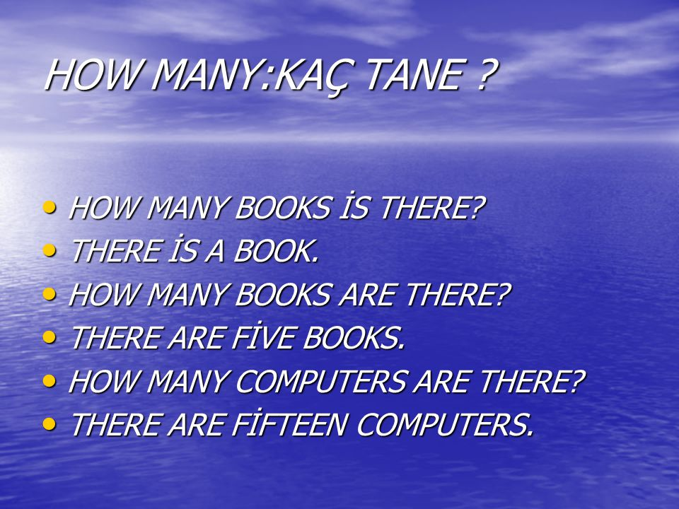 HOW MANY:KAÇ TANE HOW MANY BOOKS İS THERE THERE İS A BOOK.