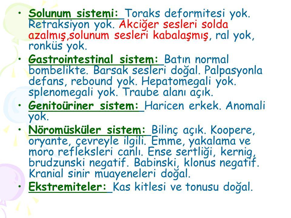 Solunum sistemi: Toraks deformitesi yok. Retraksiyon yok