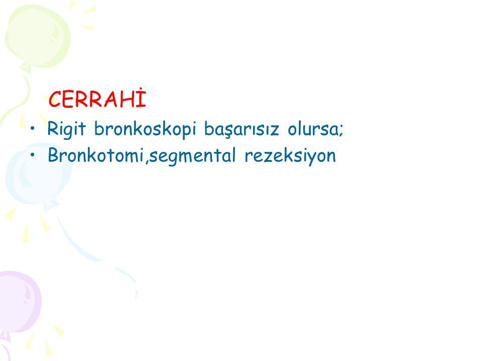 CERRAHİ Rigit bronkoskopi başarısız olursa;