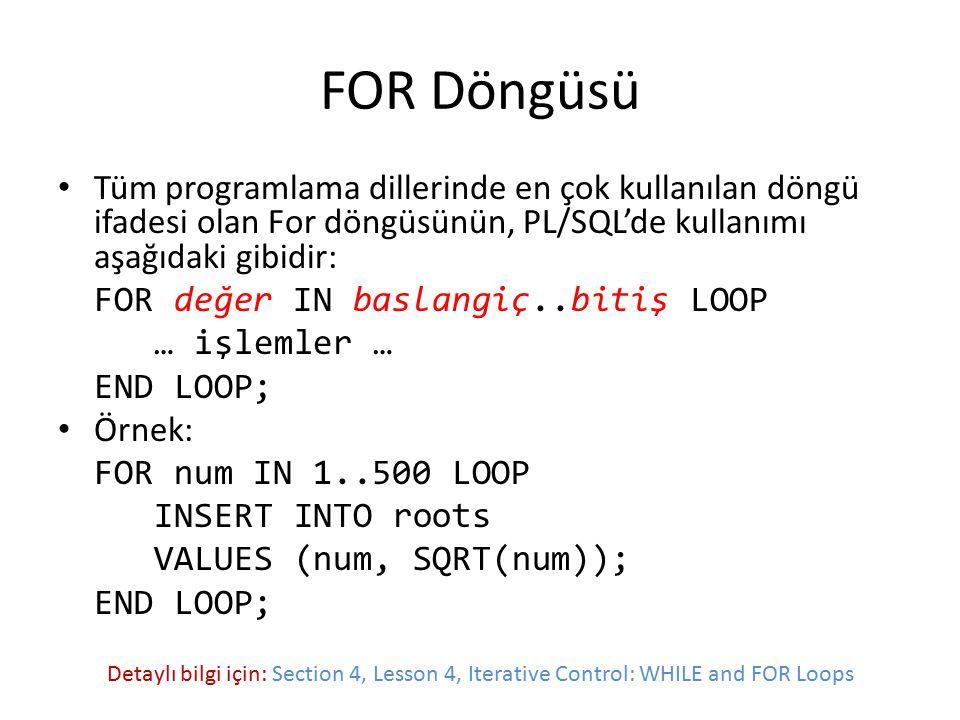 FOR Döngüsü Tüm programlama dillerinde en çok kullanılan döngü ifadesi olan For döngüsünün, PL/SQL'de kullanımı aşağıdaki gibidir: