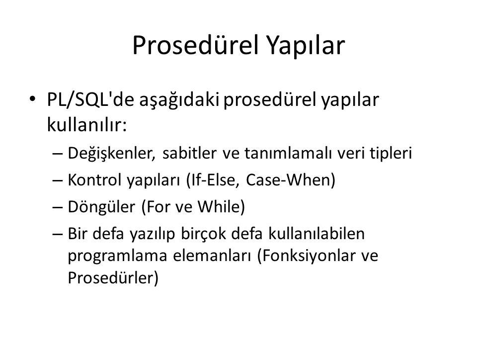 Prosedürel Yapılar PL/SQL de aşağıdaki prosedürel yapılar kullanılır: