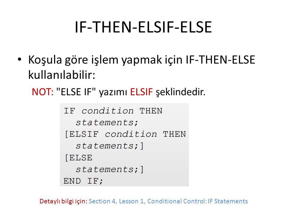 IF-THEN-ELSIF-ELSE Koşula göre işlem yapmak için IF-THEN-ELSE kullanılabilir: NOT: ELSE IF yazımı ELSIF şeklindedir.