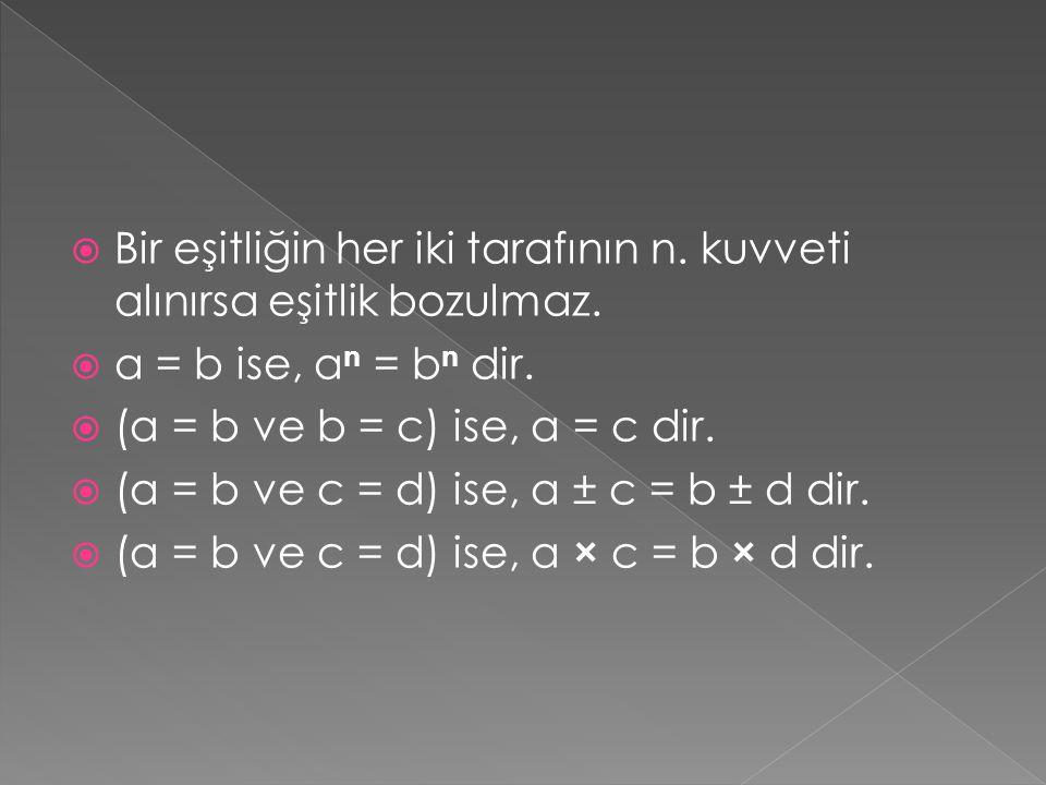 Bir eşitliğin her iki tarafının n. kuvveti alınırsa eşitlik bozulmaz.