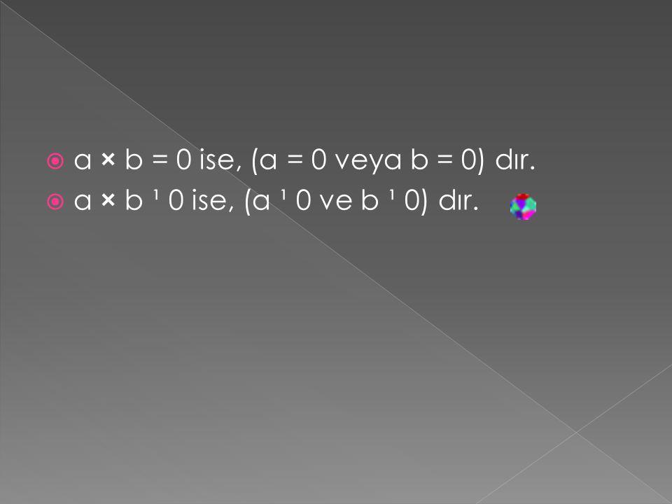 a × b = 0 ise, (a = 0 veya b = 0) dır.