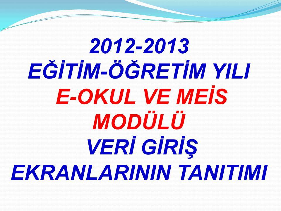 2012-2013 EĞİTİM-ÖĞRETİM YILI E-OKUL VE MEİS MODÜLÜ