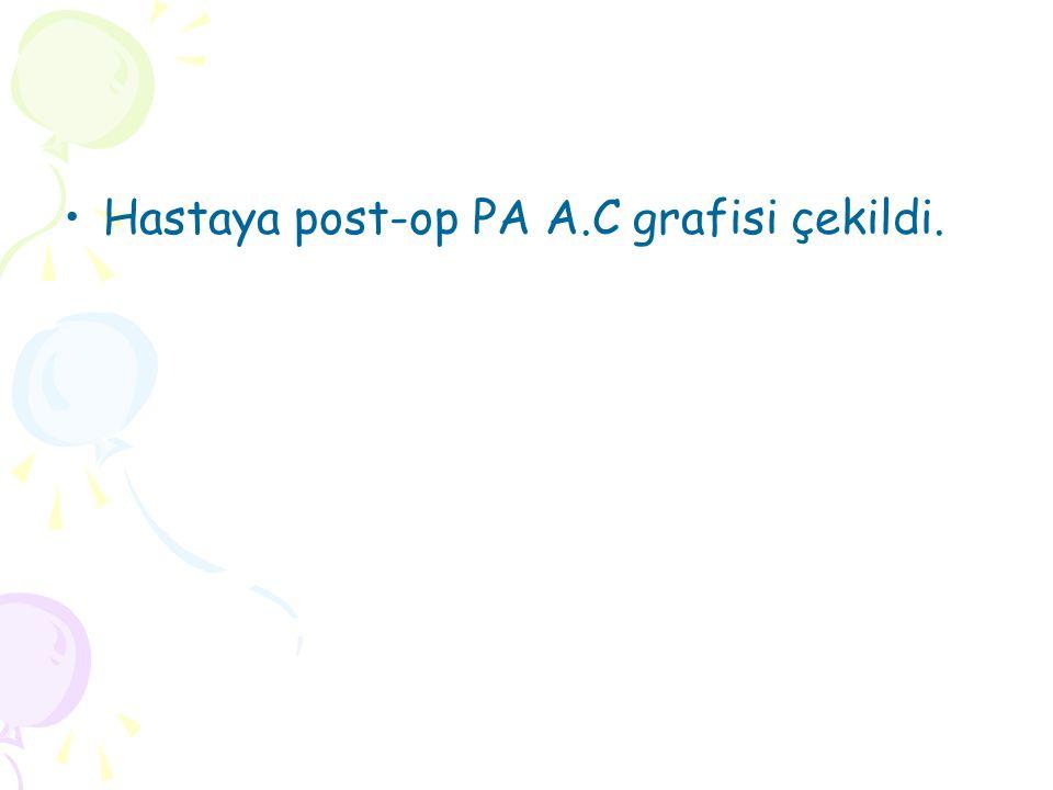 Hastaya post-op PA A.C grafisi çekildi.