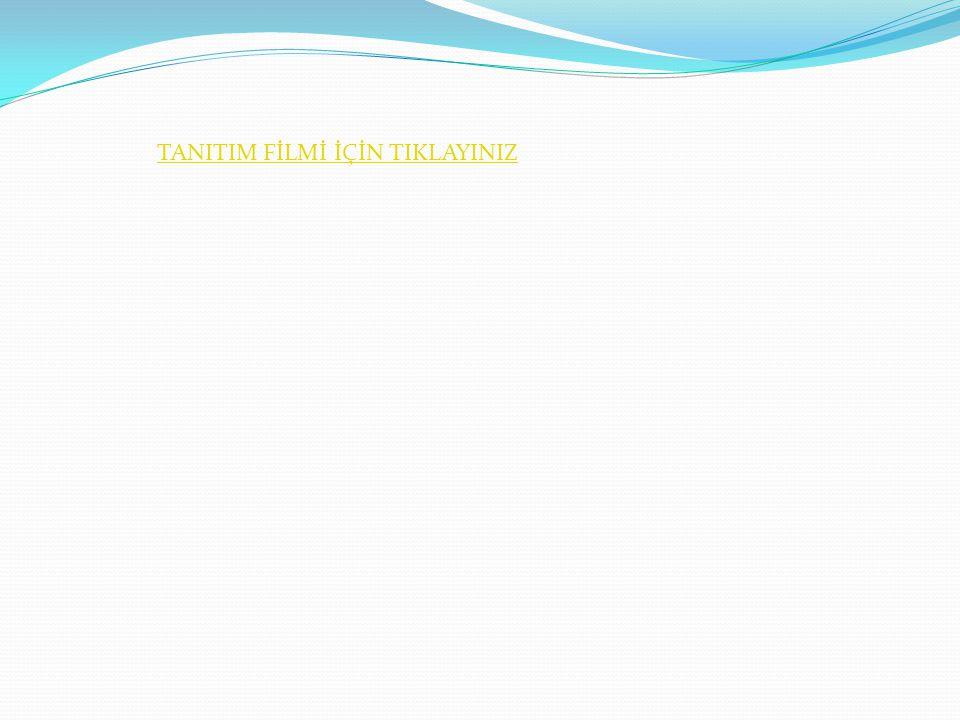 TANITIM FİLMİ İÇİN TIKLAYINIZ