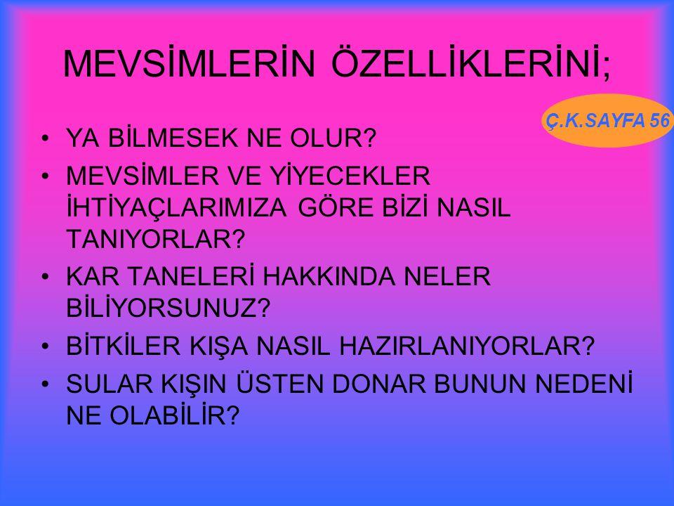 MEVSİMLERİN ÖZELLİKLERİNİ;