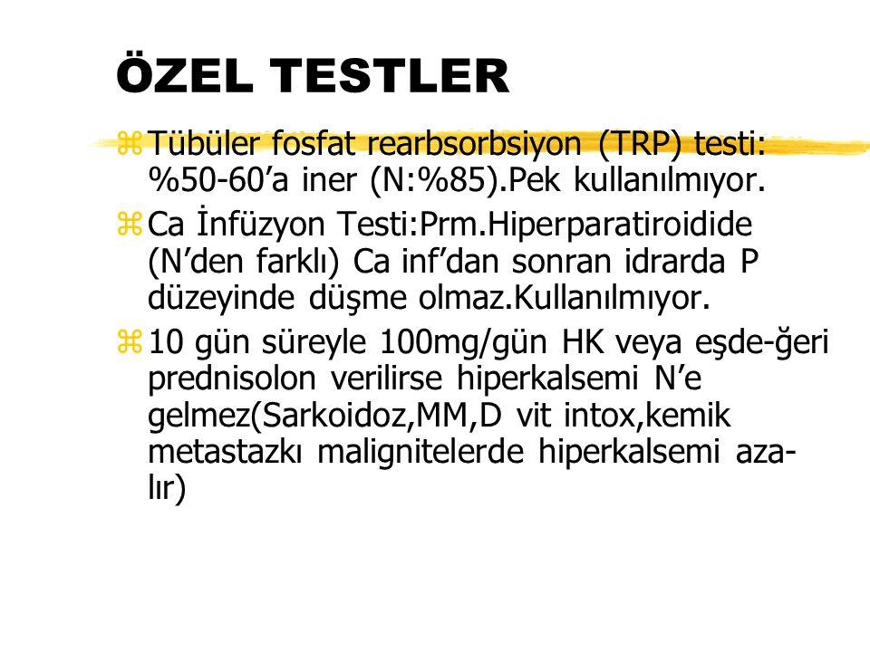 ÖZEL TESTLER Tübüler fosfat rearbsorbsiyon (TRP) testi: %50-60'a iner (N:%85).Pek kullanılmıyor.