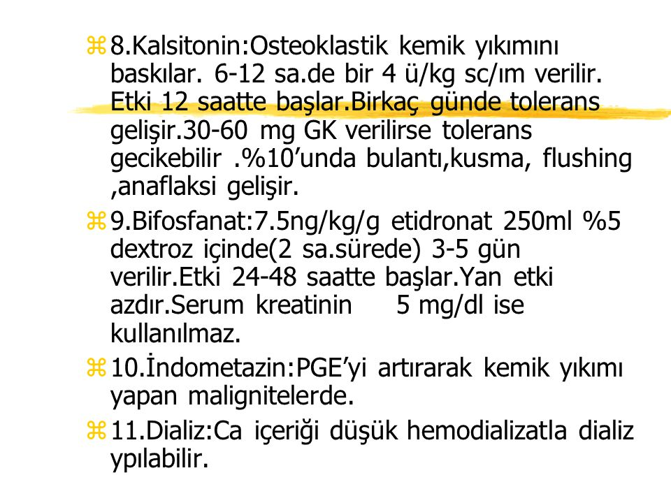 8. Kalsitonin:Osteoklastik kemik yıkımını baskılar. 6-12 sa
