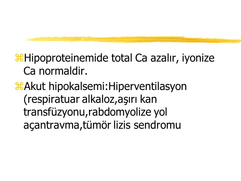 Hipoproteinemide total Ca azalır, iyonize Ca normaldir.