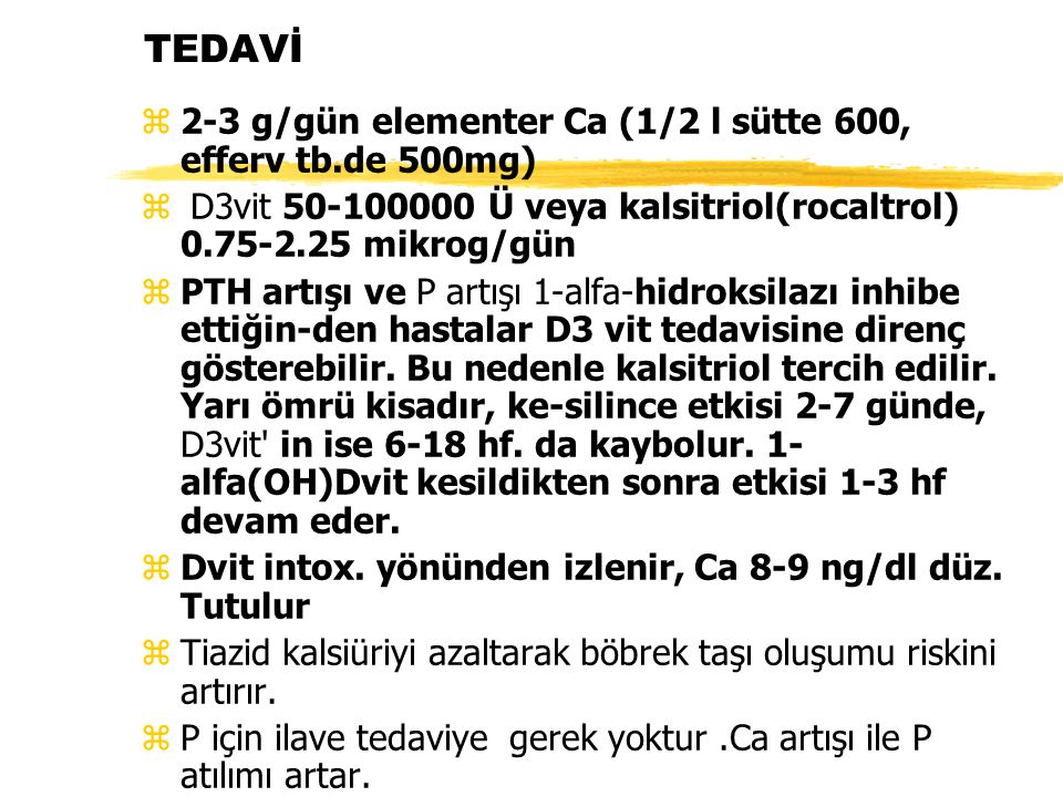TEDAVİ 2-3 g/gün elementer Ca (1/2 l sütte 600, efferv tb.de 500mg)