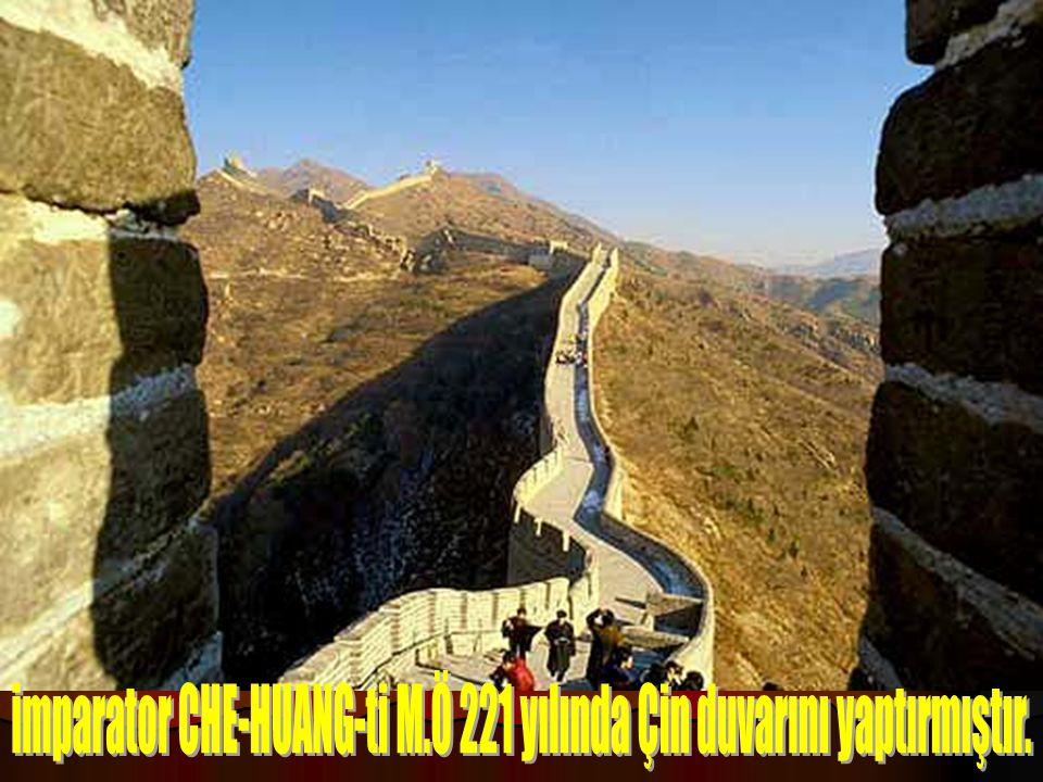 imparator CHE-HUANG-ti M.Ö 221 yılında Çin duvarını yaptırmıştır.