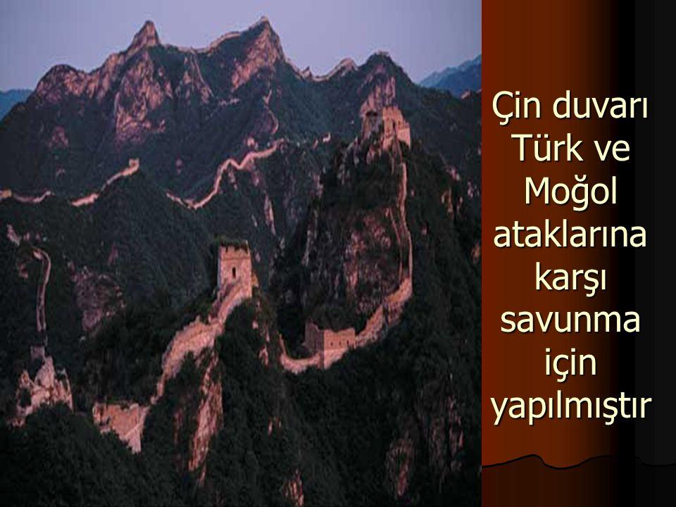 Çin duvarı Türk ve Moğol ataklarına karşı savunma için yapılmıştır
