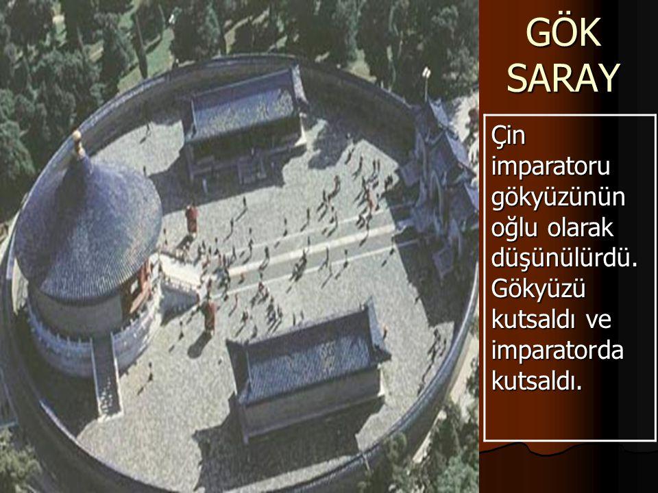 GÖK SARAY Çin imparatoru gökyüzünün oğlu olarak düşünülürdü.Gökyüzü kutsaldı ve imparatorda kutsaldı.