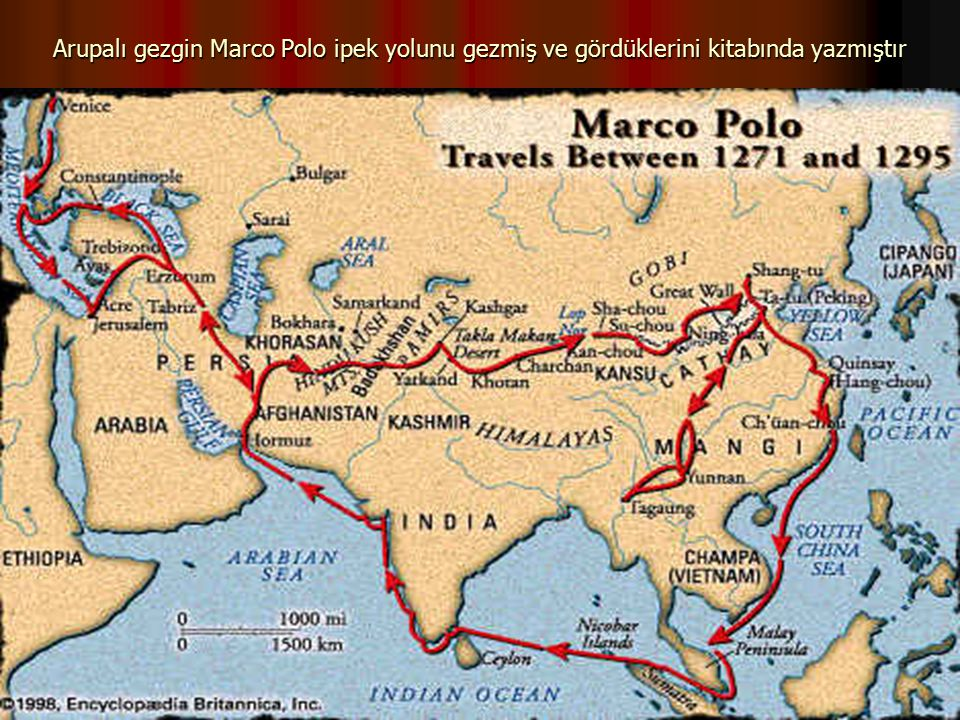 Arupalı gezgin Marco Polo ipek yolunu gezmiş ve gördüklerini kitabında yazmıştır