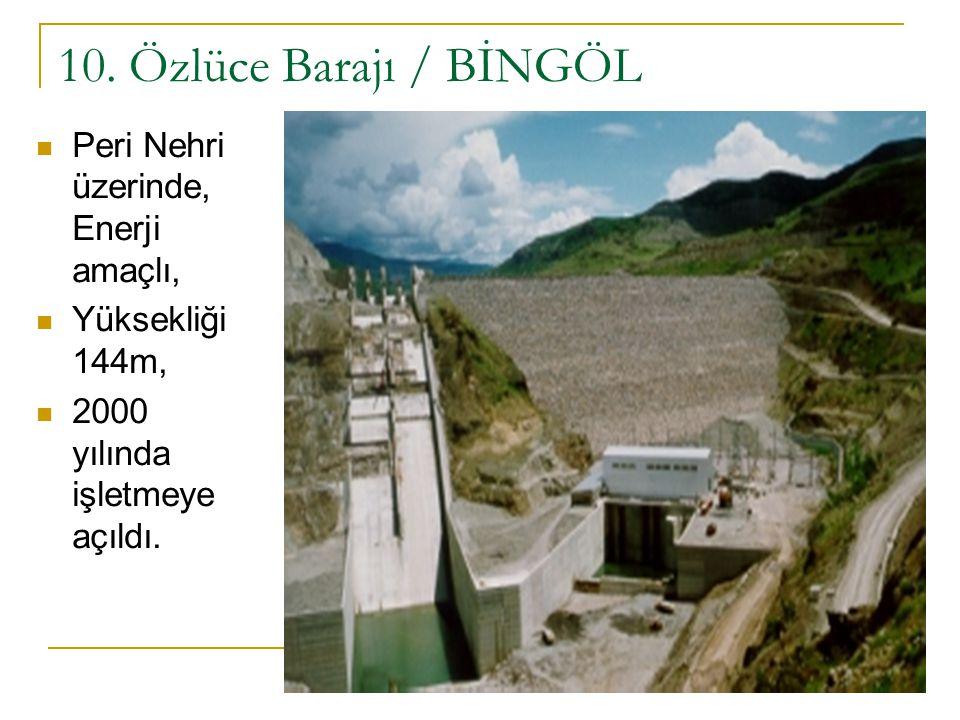 10. Özlüce Barajı / BİNGÖL Peri Nehri üzerinde, Enerji amaçlı,