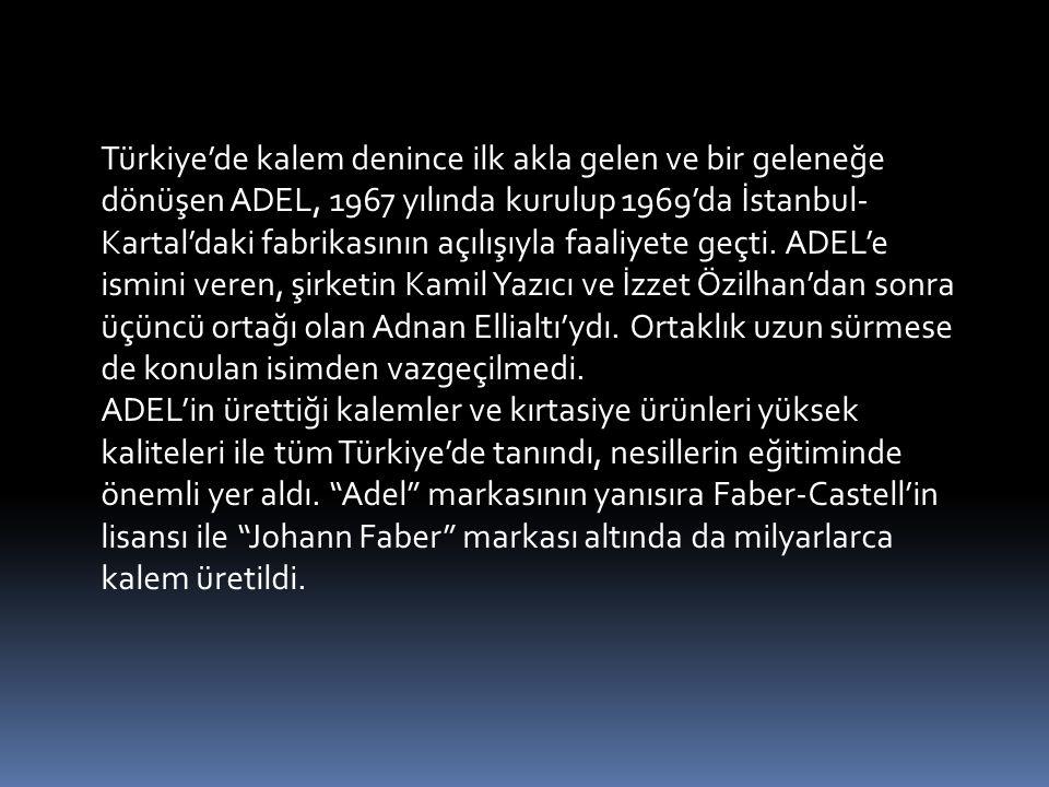 Türkiye'de kalem denince ilk akla gelen ve bir geleneğe dönüşen ADEL, 1967 yılında kurulup 1969'da İstanbul-Kartal'daki fabrikasının açılışıyla faaliyete geçti. ADEL'e ismini veren, şirketin Kamil Yazıcı ve İzzet Özilhan'dan sonra üçüncü ortağı olan Adnan Ellialtı'ydı. Ortaklık uzun sürmese de konulan isimden vazgeçilmedi.