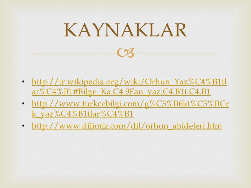 KAYNAKLAR http://tr.wikipedia.org/wiki/Orhun_Yaz%C4%B1tlar%C4%B1#Bilge_Ka.C4.9Fan_yaz.C4.B1t.C4.B1.