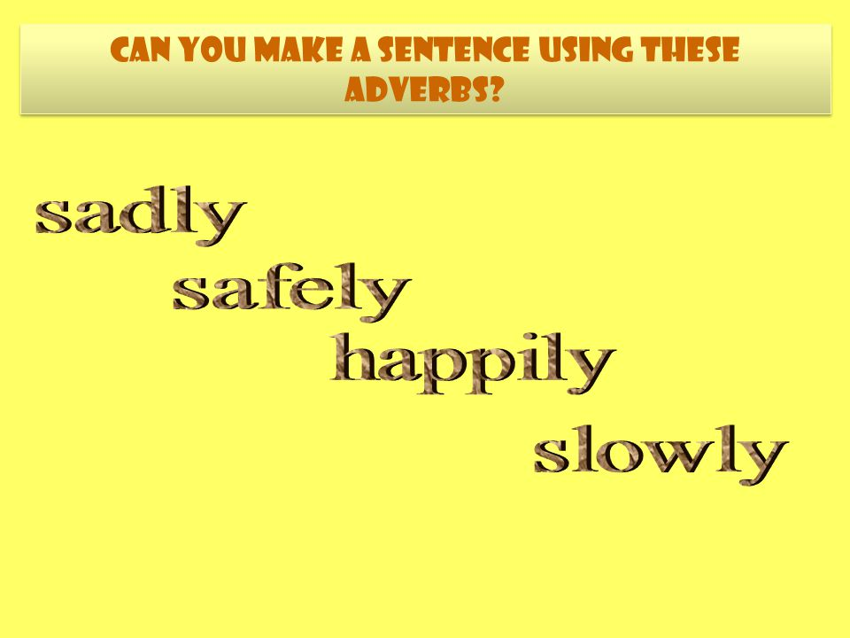 Can you make a sentence using these adverbs