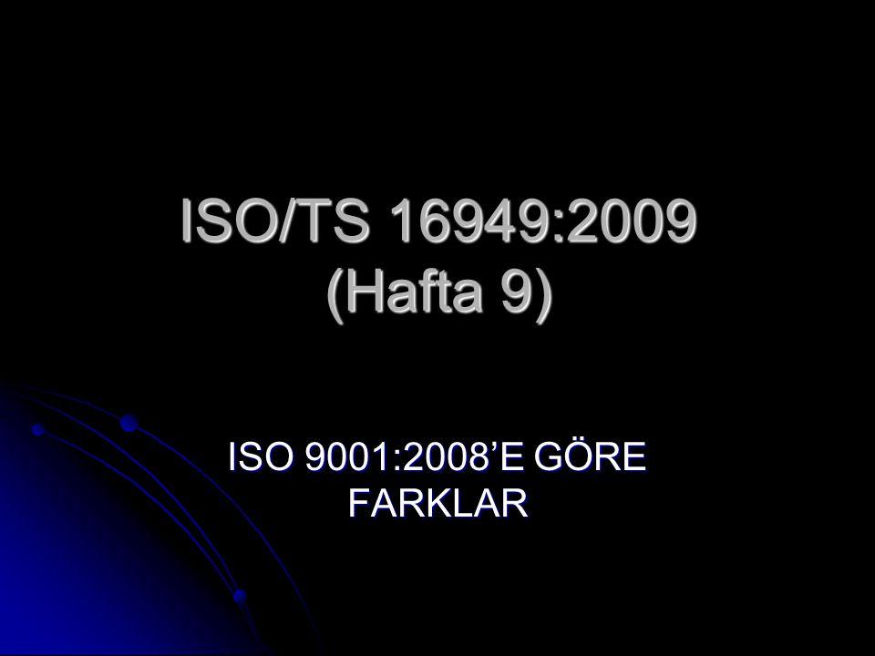 ISO/TS 16949:2009 (Hafta 9) ISO 9001:2008'E GÖRE FARKLAR