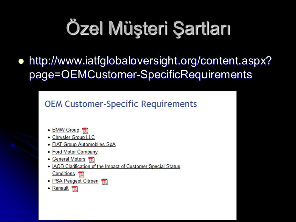 Özel Müşteri Şartları http://www.iatfglobaloversight.org/content.aspx page=OEMCustomer-SpecificRequirements.