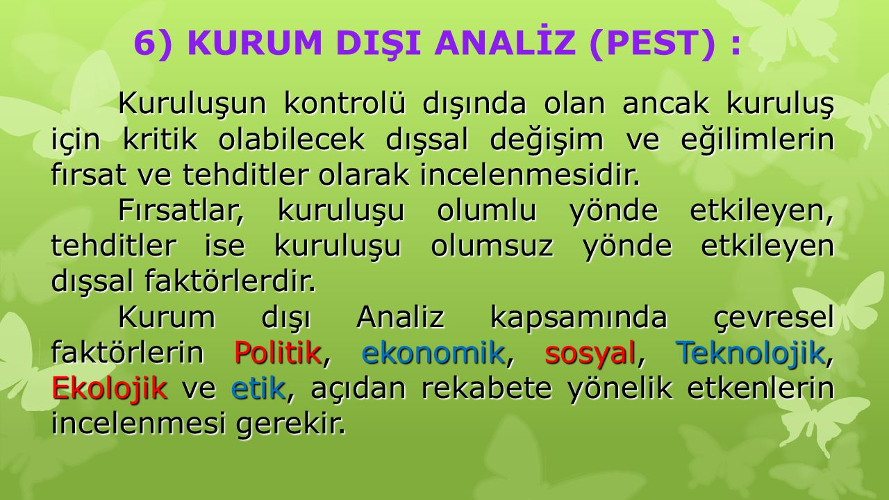 6) KURUM DIŞI ANALİZ (PEST) :