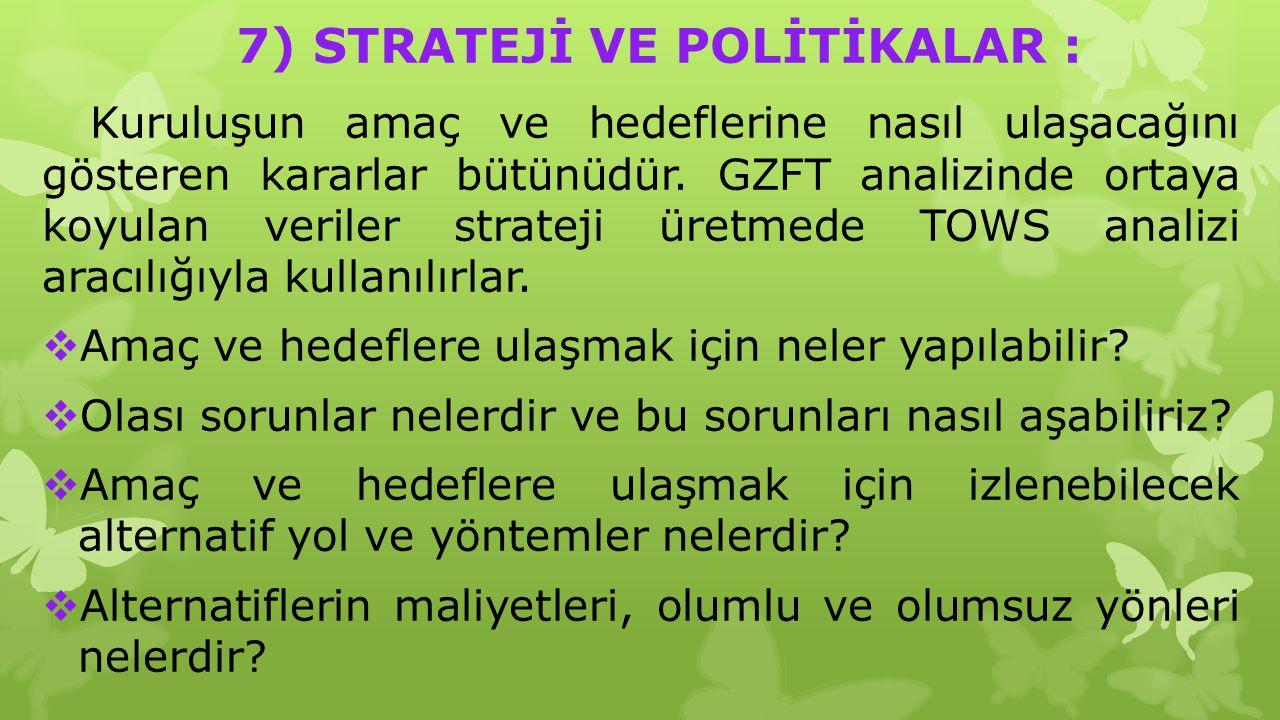 7) STRATEJİ VE POLİTİKALAR :