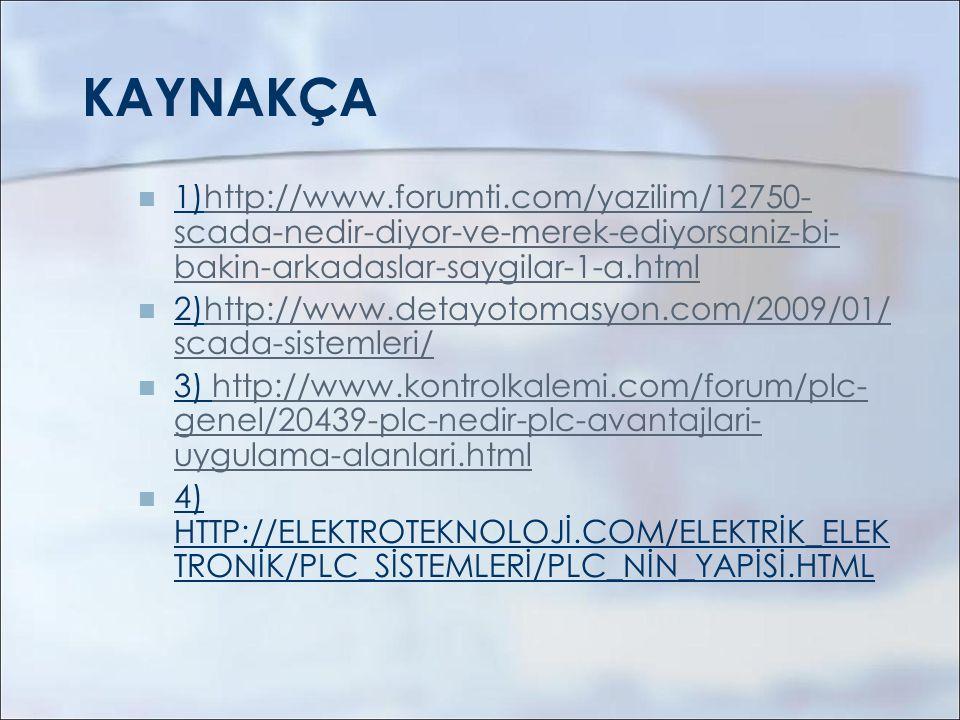 KAYNAKÇA 1)http://www.forumti.com/yazilim/12750-scada-nedir-diyor-ve-merek-ediyorsaniz-bi-bakin-arkadaslar-saygilar-1-a.html.