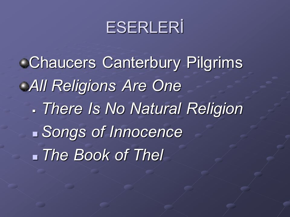 ESERLERİ Chaucers Canterbury Pilgrims. All Religions Are One. There Is No Natural Religion. Songs of Innocence.