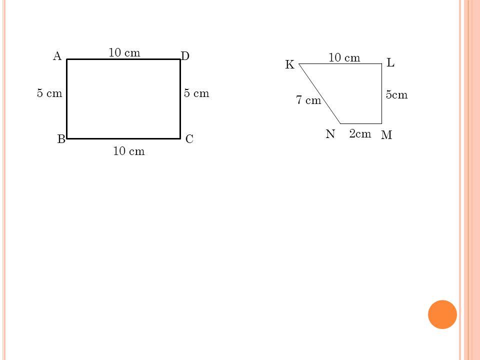 10 cm A D 10 cm K L 5 cm 5 cm 5cm 7 cm N 2cm M B C 10 cm