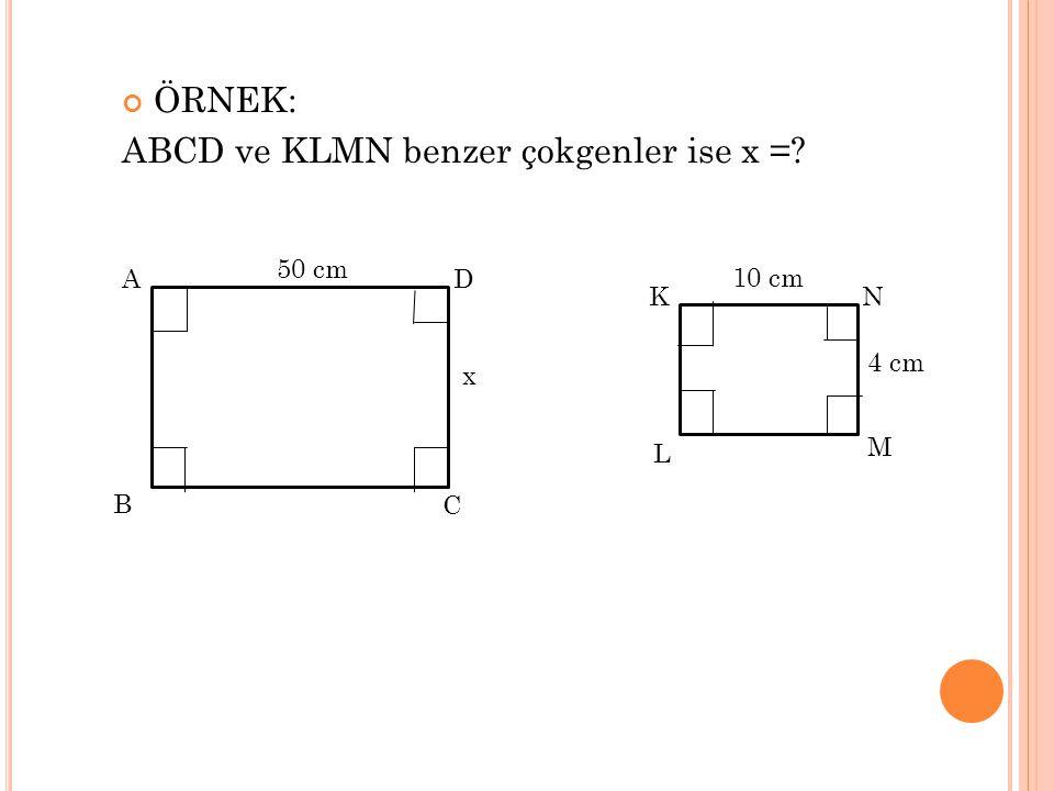 ABCD ve KLMN benzer çokgenler ise x =