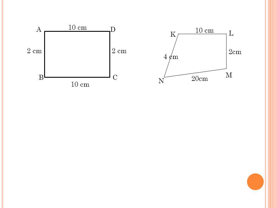 10 cm A D 10 cm K L 2 cm 2 cm 2cm 4 cm M B C 20cm N 10 cm