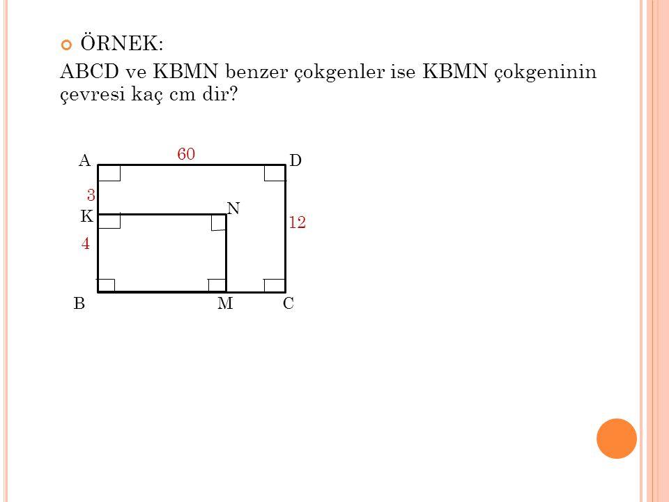 ABCD ve KBMN benzer çokgenler ise KBMN çokgeninin çevresi kaç cm dir