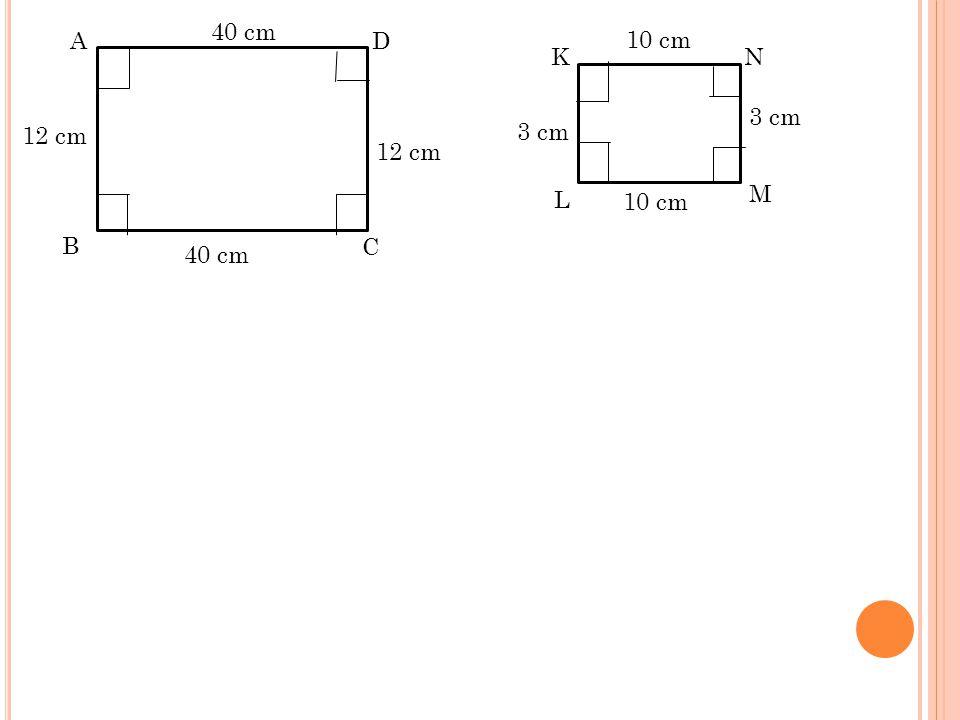 40 cm A D 10 cm K N 3 cm 12 cm 3 cm 12 cm L M 10 cm B C 40 cm