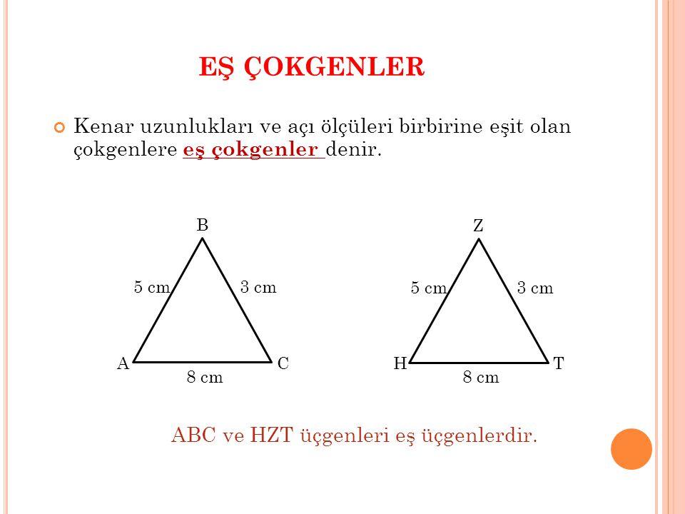 EŞ ÇOKGENLER Kenar uzunlukları ve açı ölçüleri birbirine eşit olan çokgenlere eş çokgenler denir. B.