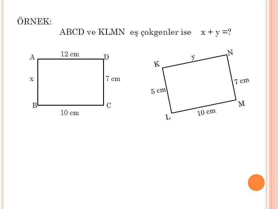 ÖRNEK: ABCD ve KLMN eş çokgenler ise x + y =