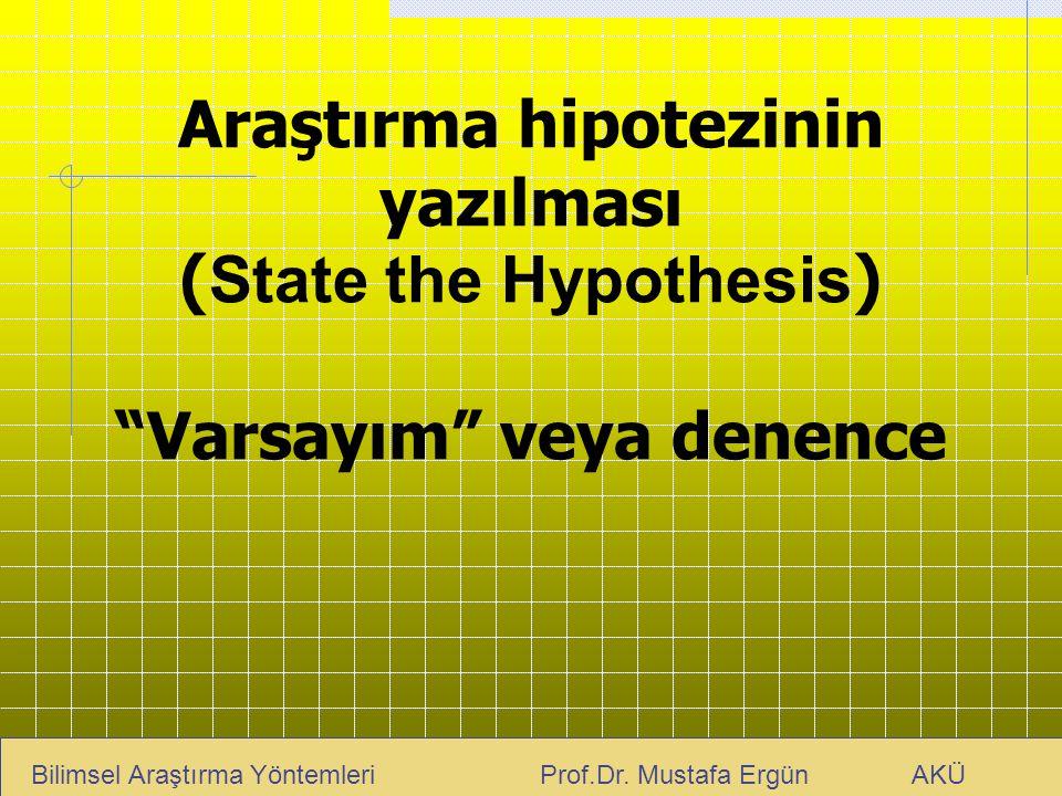 Araştırma hipotezinin yazılması (State the Hypothesis) Varsayım veya denence