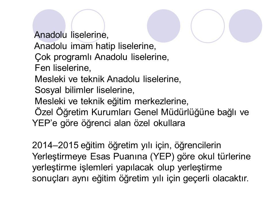Anadolu liselerine, Anadolu imam hatip liselerine, Çok programlı Anadolu liselerine, Fen liselerine,