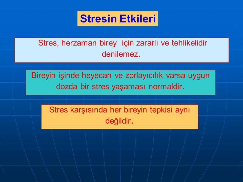 Stresin Etkileri Stres, herzaman birey için zararlı ve tehlikelidir denilemez.