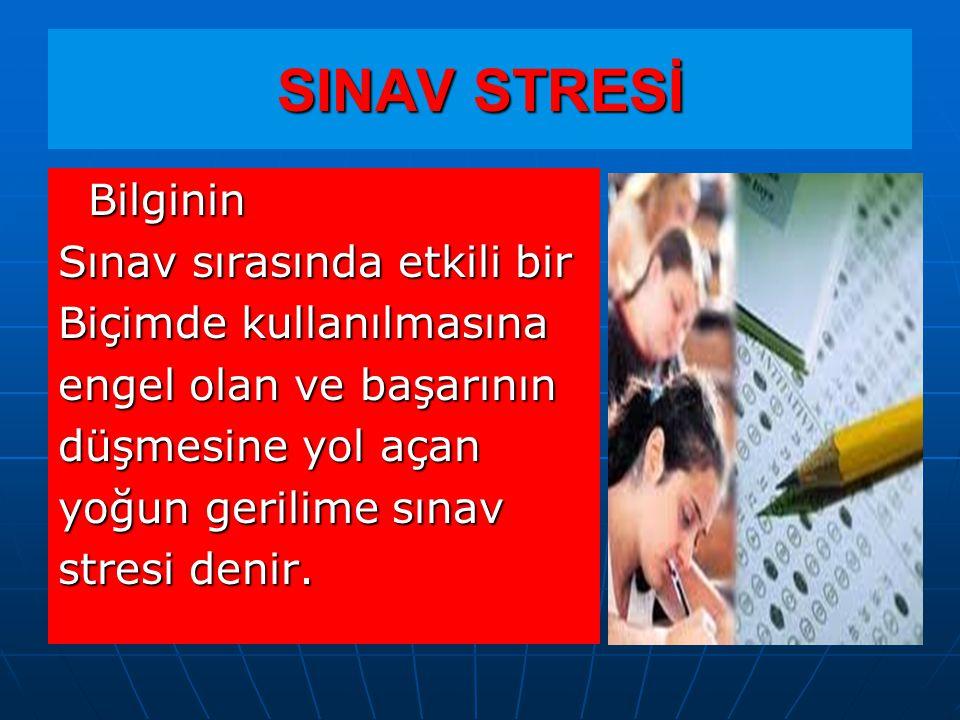 SINAV STRESİ Bilginin Sınav sırasında etkili bir