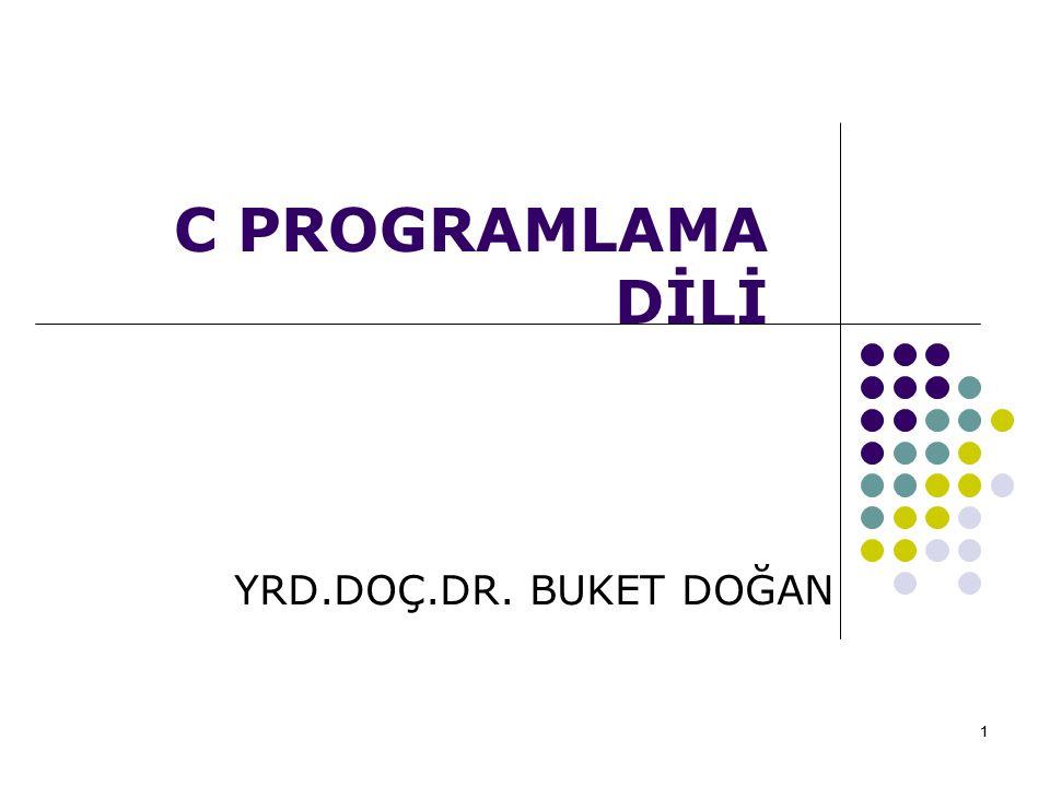C PROGRAMLAMA DİLİ YRD.DOÇ.DR. BUKET DOĞAN 1
