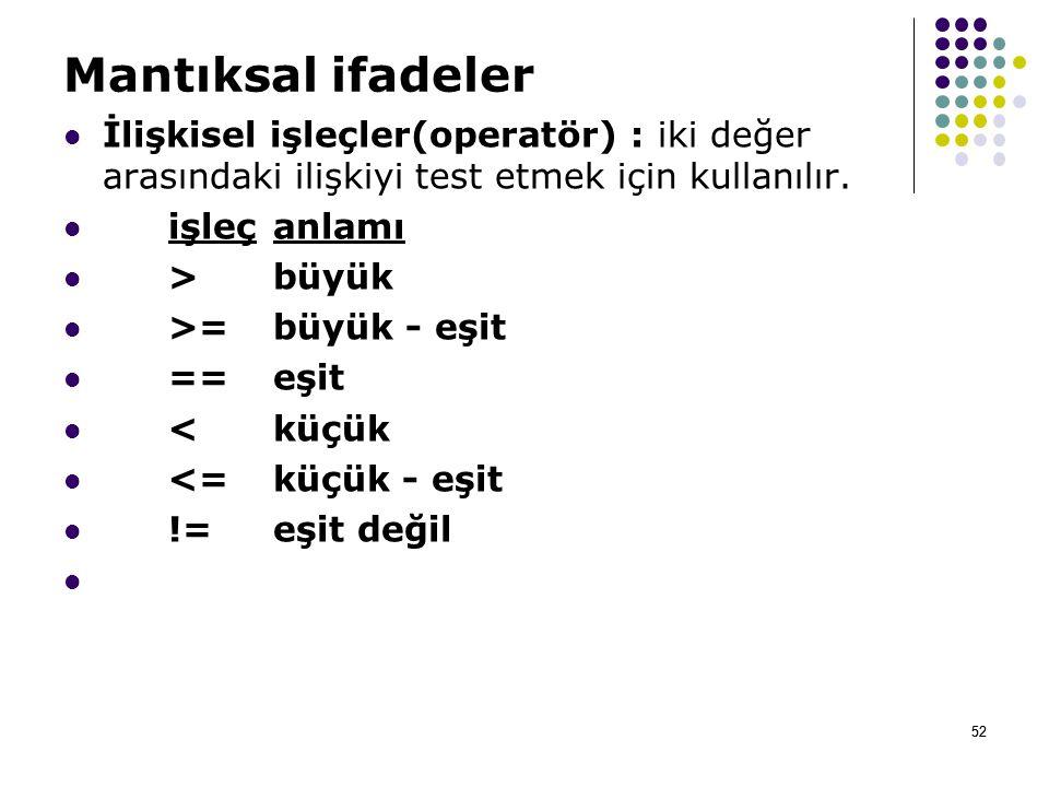 Mantıksal ifadeler İlişkisel işleçler(operatör) : iki değer arasındaki ilişkiyi test etmek için kullanılır.