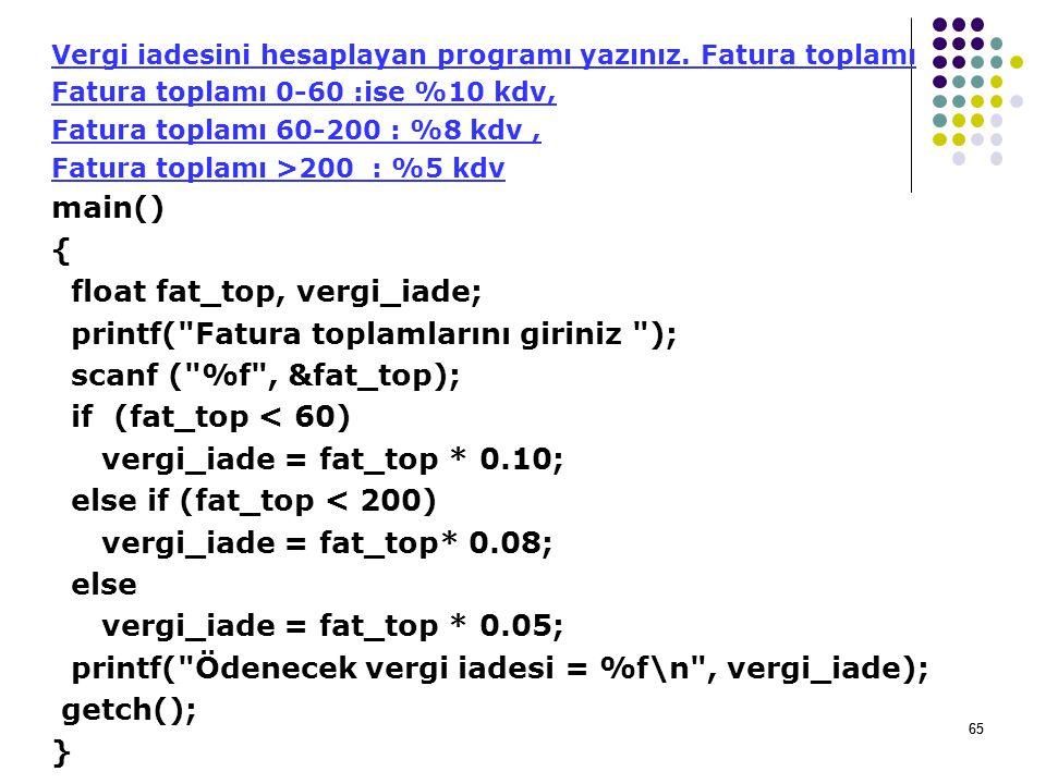 float fat_top, vergi_iade; printf( Fatura toplamlarını giriniz );